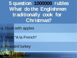 5question1000000rubles What do the Englishmen traditionally cook for Christma