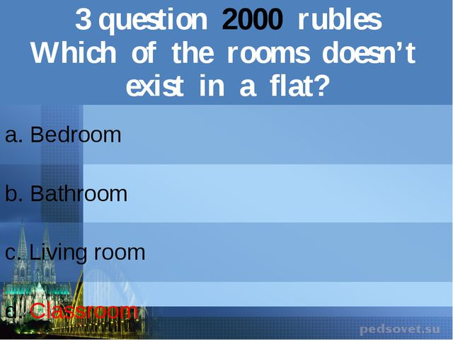 3question2000rubles Which of the roomsdoesn't exist in a flat? a. Bedroom b.B...