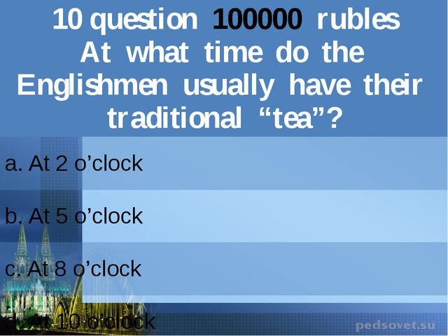 10question100000rubles At what time do the Englishmen usually have their trad...