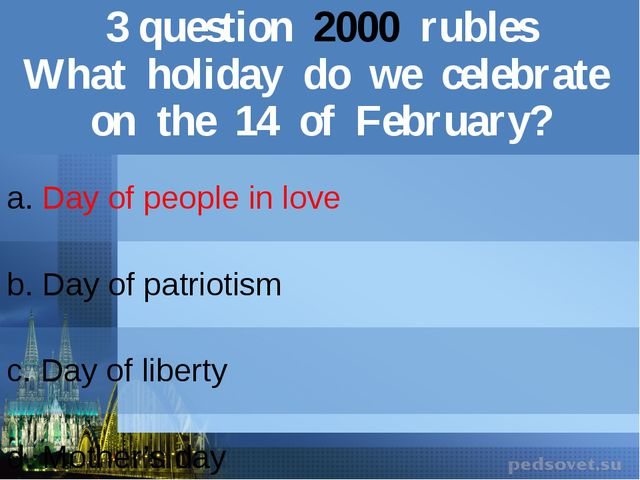 3question2000rubles What holiday do we celebrate on the 14 of February? a.Day...
