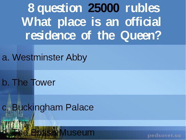 8question25000rubles What place isan official residence of the Queen? a. West...