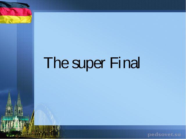 The super Final