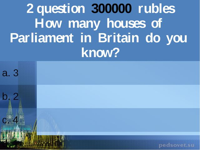 2question300000rubles How many houses of Parliament in Britain do you know? a...