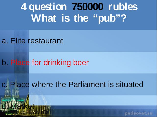 "4question750000rubles What is the ""pub""? a. Elite restaurant b.Place for drin..."