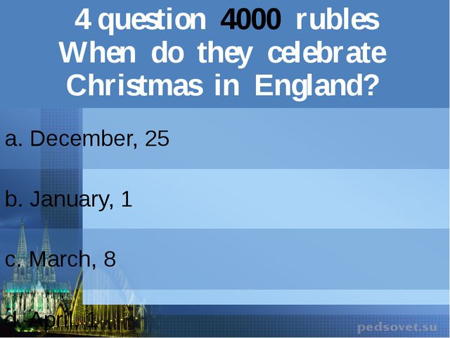 4question4000rubles When do they celebrateChristmas in England? a. December,...