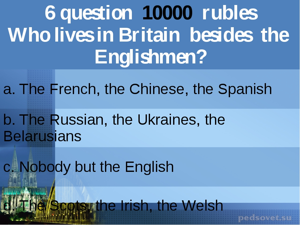 6question10000rubles Who lives in Britainbesides the Englishmen? a. The Frenc...