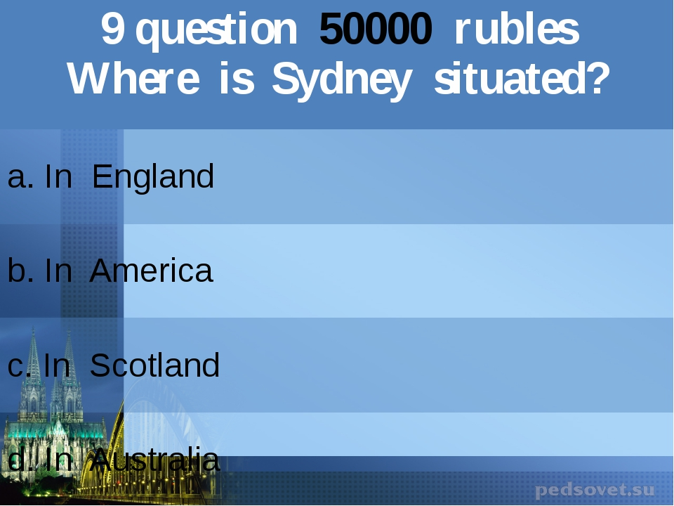 9question50000rubles Where is Sydney situated? a. In England b.In America c.I...