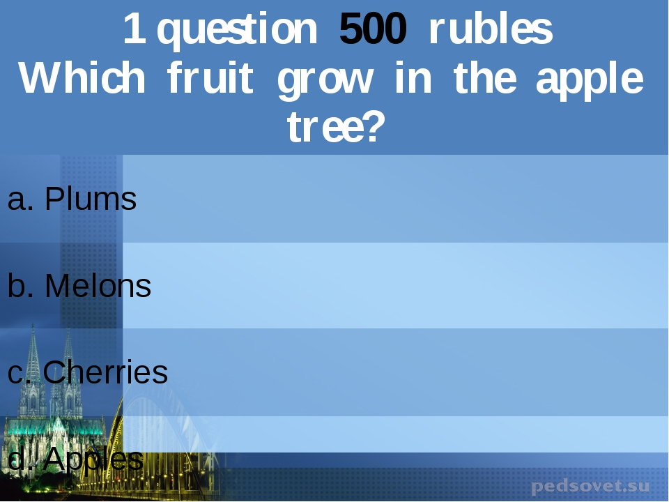 1question500rubles Which fruit growin the apple tree? a. Plums b.Melons c.Che...