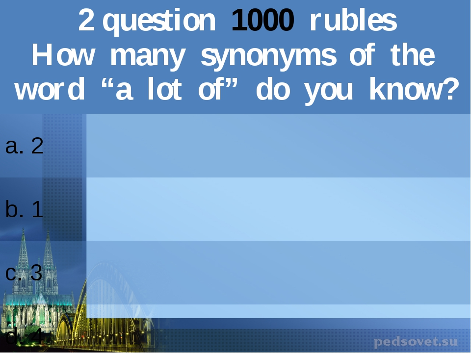"2question1000rubles Howmany synonyms of the word ""a lot of"" do you know? a. 2..."