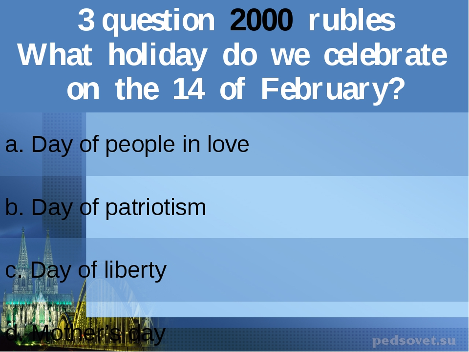 3question2000rubles What holiday do we celebrate on the 14 of February? a. Da...