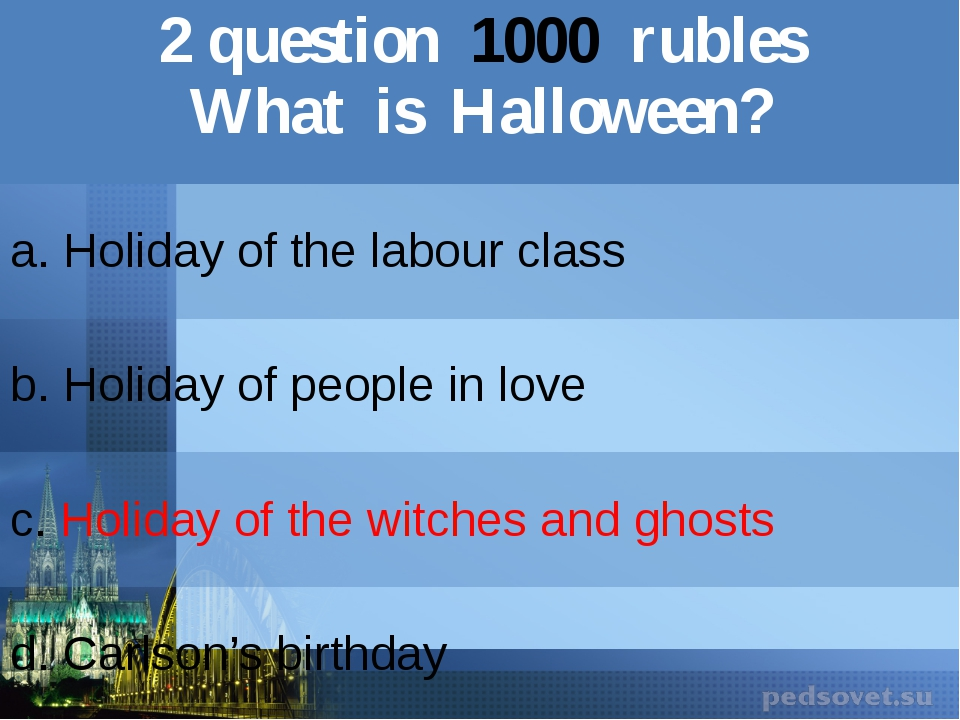 2question1000rubles What is Halloween? a. Holiday of the labour class b.Holid...