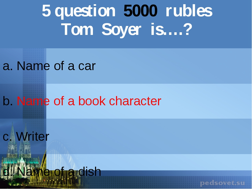 5question5000rubles TomSoyeris….? a. Name of a car b.Name of a book character...