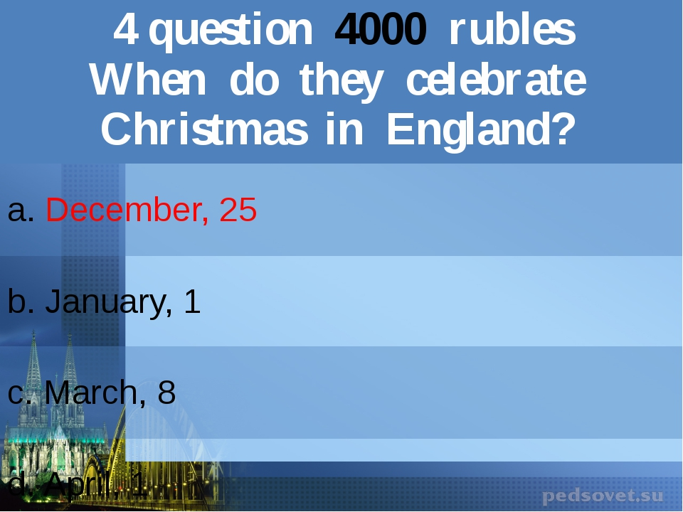 4question4000rubles When do they celebrateChristmas in England? a.December, 2...