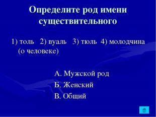 Определите род имени существительного 1) толь 2) вуаль 3) тюль 4) молодчина (