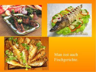 Man isst auch Fischgerichte.