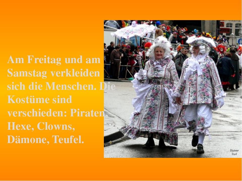 Am Freitag und am Samstag verkleiden sich die Menschen. Die Kostüme sind vers...