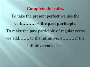 Complete the rules. To take the present perfect we use the verb……… + the past