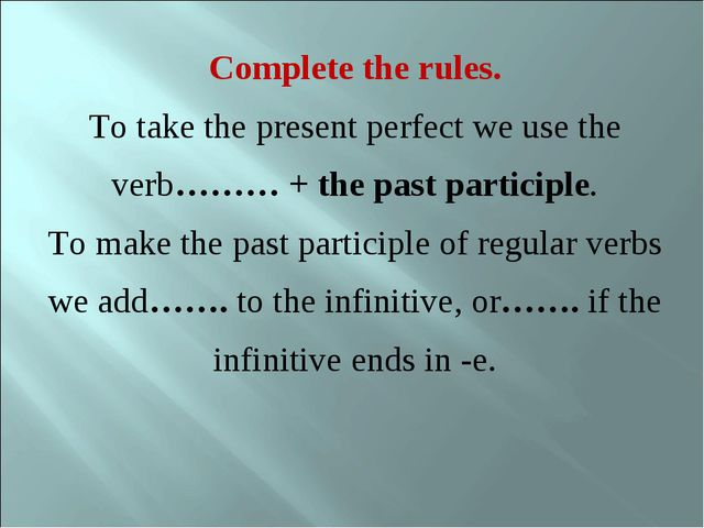 Complete the rules. To take the present perfect we use the verb……… + the past...