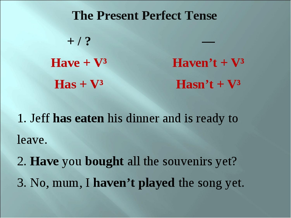 The Present Perfect Tense	 + / ? Have + V³ Has + V³	— Haven't + V³ Hasn't + V...
