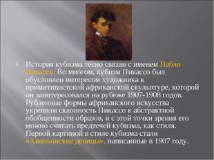 История кубизма тесно связан с именем Пабло Пикассо. Во многом, кубизм Пикасс
