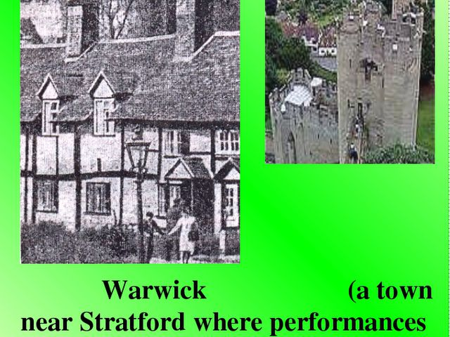 Warwick (a town near Stratford where performances were given at the castle f...