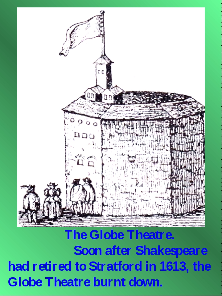 The Globe Theatre. Soon after Shakespeare had retired to Stratford in 1613,...