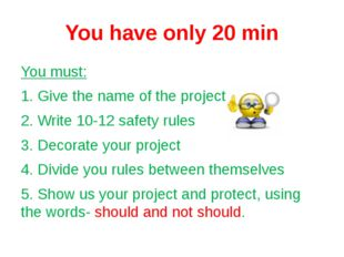 You have only 20 min You must: 1. Give the name of the project. 2. Write 10-1