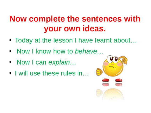 Now complete the sentences with your own ideas. Today at the lesson I have le...