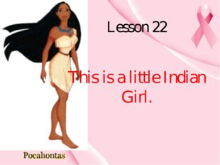 Lesson 22 This is a little Indian Girl.