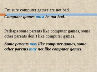 I`m sure computer games are not bad. Computer games must be not bad. Perhaps