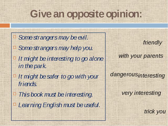 Give an opposite opinion: Some strangers may be evil. Some strangers may help...