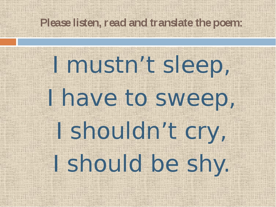 Please listen, read and translate the poem: I mustn't sleep, I have to sweep,...