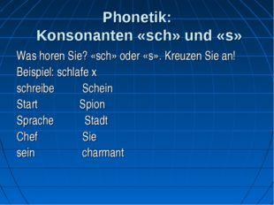 Phonetik: Konsonanten «sch» und «s» Was horen Sie? «sch» oder «s». Kreuzen Si