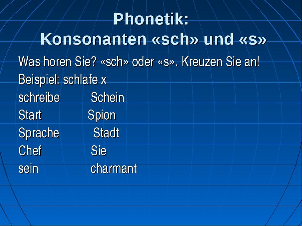 Phonetik: Konsonanten «sch» und «s» Was horen Sie? «sch» oder «s». Kreuzen Si...