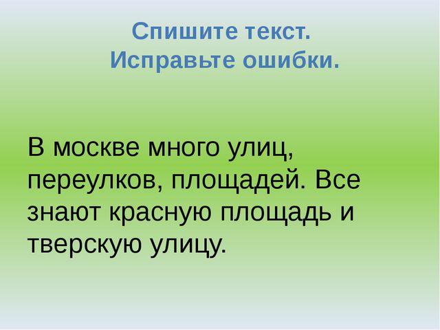 Спишите текст. Исправьте ошибки. В москве много улиц, переулков, площадей. Вс...