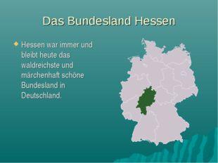 Das Bundesland Hessen Hessen war immer und bleibt heute das waldreichste und