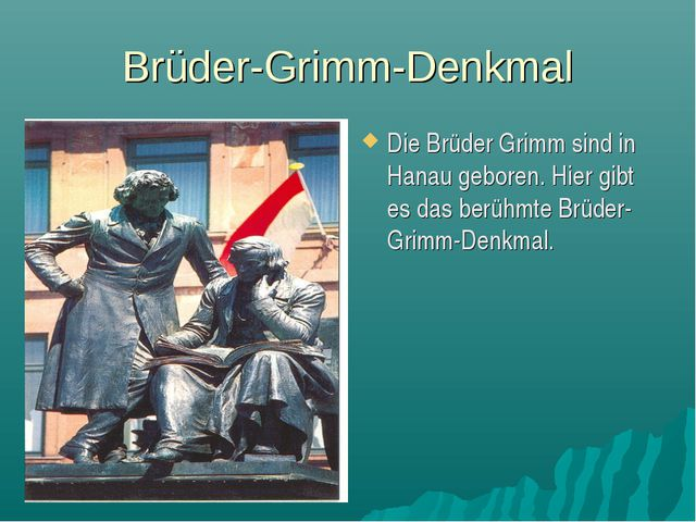 Brüder-Grimm-Denkmal Die Brüder Grimm sind in Hanau geboren. Hier gibt es das...
