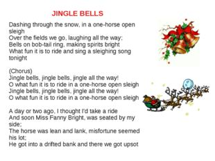 JINGLE BELLS Dashing through the snow, in a one-horse open sleigh Over the fi
