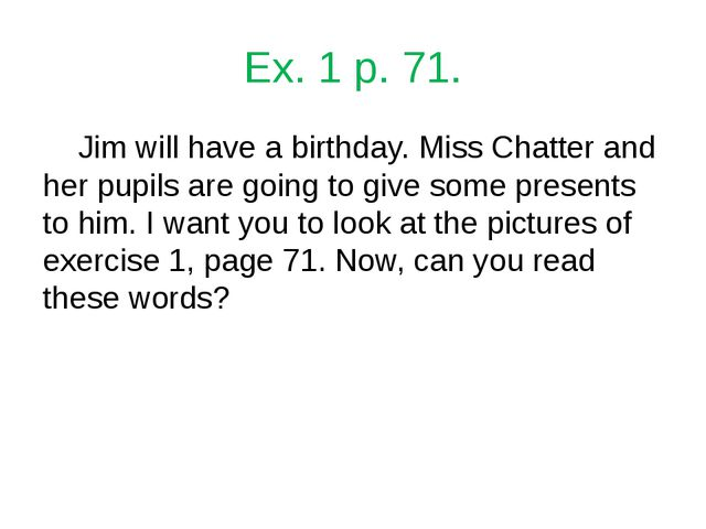 Ex. 1 p. 71. 	Jim will have a birthday. Miss Chatter and her pupils are going...