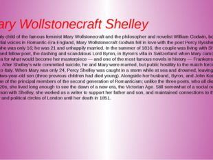 Mary Wollstonecraft Shelley The only child of the famous feminist Mary Wollst