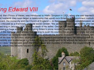 King Edward VIII Edward, then Prince of Wales, was introduced to Wallis Simps