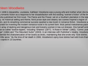 Kathleen Woodiwiss Born in 1939 in Alexandria, Louisiana, Kathleen Woodiwiss