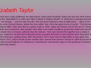 Elizabeth Taylor An actress since early childhood, the dark haired, violet-ey