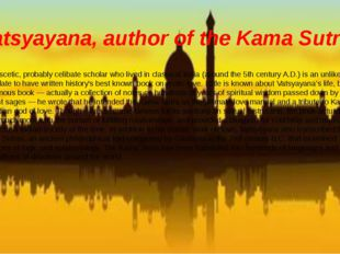 Vatsyayana, author of the Kama Sutra This ascetic, probably celibate scholar