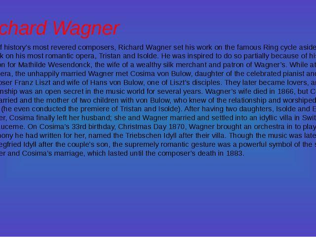 Richard Wagner One of history's most revered composers, Richard Wagner set hi...