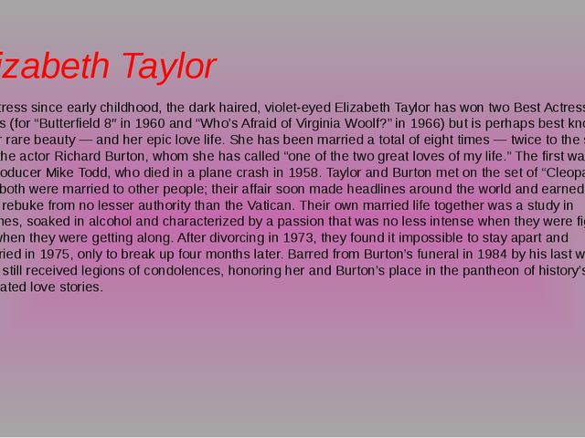 Elizabeth Taylor An actress since early childhood, the dark haired, violet-ey...