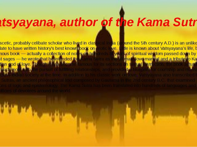 Vatsyayana, author of the Kama Sutra This ascetic, probably celibate scholar...