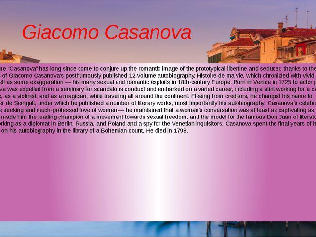 """Giacomo Casanova The name """"Casanova"""" has long since come to conjure up the ro..."""