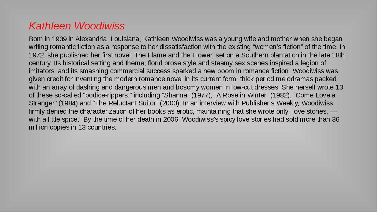Kathleen Woodiwiss Born in 1939 in Alexandria, Louisiana, Kathleen Woodiwiss...