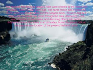 The features that became Niagara Falls were created by the Wisconsin glaciati